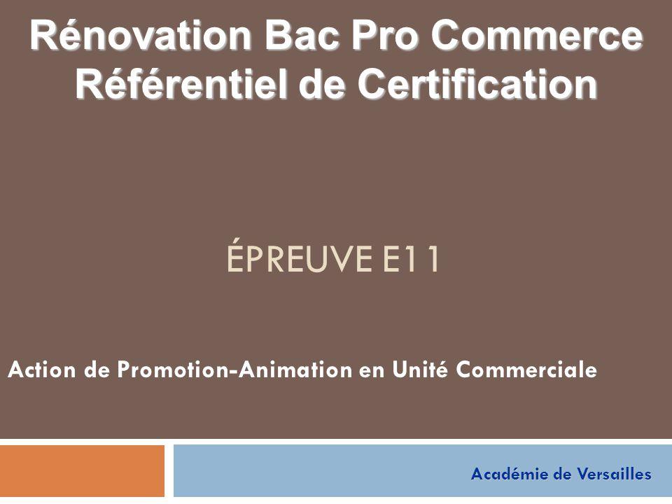 Épreuve E11 Action de Promotion-Animation en Unité Commerciale Objectifs Évaluer l'aptitude du candidat à : participer à la mise en œuvre d'une action de promotion-animation de rayon, mobiliser les compétences nécessaires à la mise en valeur d'un produit, d'une ligne de produits ou d'un secteur d 'activité, Forme de l'évaluation Épreuve en cours de formation (CCF) ou ponctuelle pour les établissements «non habilités» Critères dévaluation Conformité de la présentation des produits aux règles de marchandisage de l'unité commerciale Adéquation des choix avec les préconisations du responsable - Qualité de la participation à une action d'animation Cohérence du raisonnement et justesse des résultats - Qualité des informations et des propositions transmises à la hiérarchie - Efficacité de l'utilisation des technologies de la communication - Analyse correcte de l'offre commerciale - Respect de la réglementation en vigueur (hygiène et de sécurité) - Qualité de la Communication