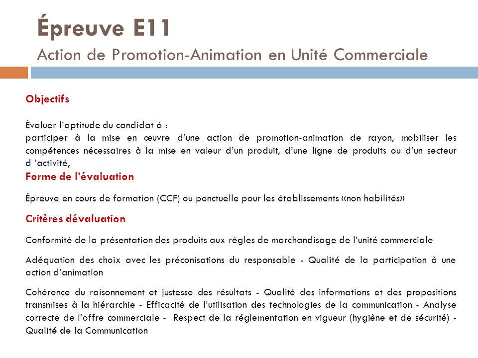 Épreuve E11 Action de Promotion-Animation en Unité Commerciale Objectifs Évaluer l'aptitude du candidat à : participer à la mise en œuvre d'une action