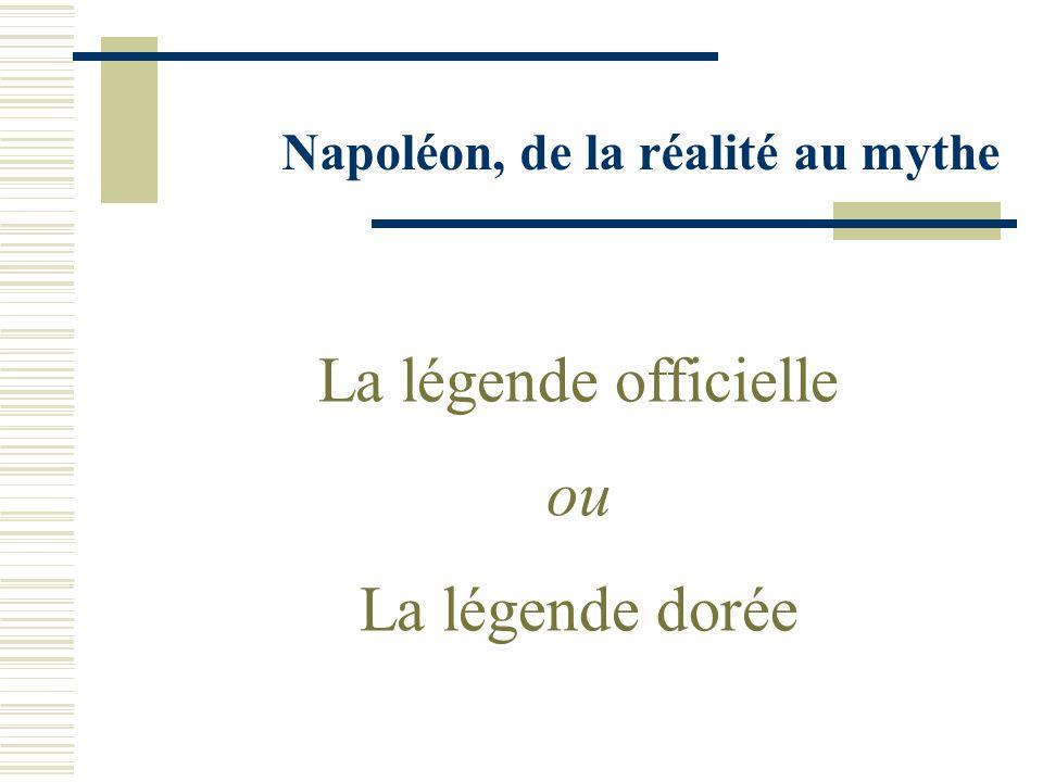 Napoléon, de la réalité au mythe La légende officielle ou La légende dorée