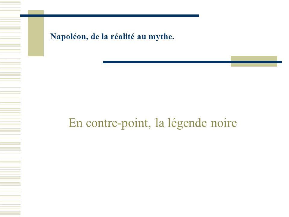 Napoléon, de la réalité au mythe. En contre-point, la légende noire