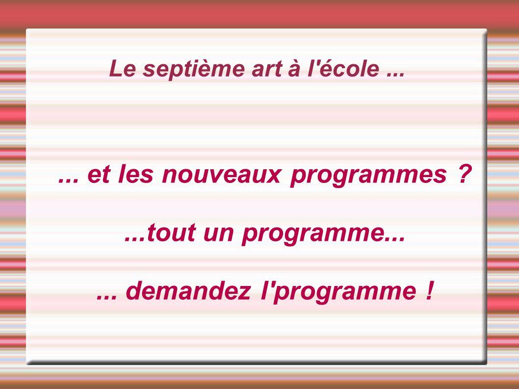 Le septième art à l'école...... et les nouveaux programmes ?...tout un programme...... demandez l'programme !