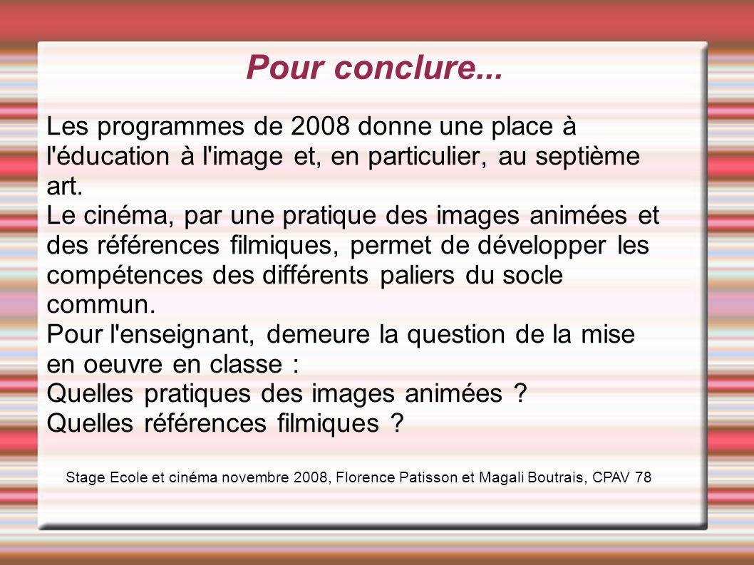 Pour conclure... Les programmes de 2008 donne une place à l'éducation à l'image et, en particulier, au septième art. Le cinéma, par une pratique des i