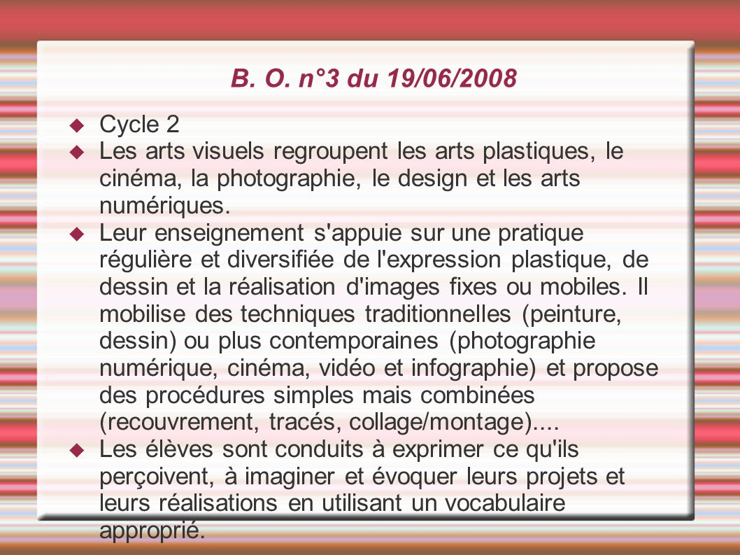 B. O. n°3 du 19/06/2008  Cycle 2  Les arts visuels regroupent les arts plastiques, le cinéma, la photographie, le design et les arts numériques.  L