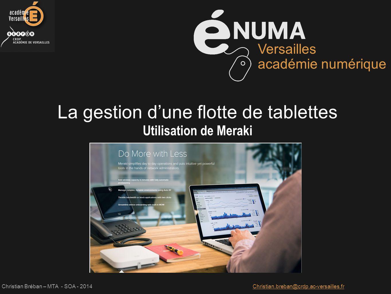 Christian Bréban – MTA - SOA - 2014Christian.breban@crdp.ac-versailles,fr Versailles académie numérique La gestion d'une flotte de tablettes Utilisati