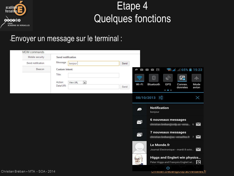 Christian Bréban – MTA - SOA - 2014Christian.breban@crdp.ac-versailles,fr Envoyer un message sur le terminal : Etape 4 Quelques fonctions