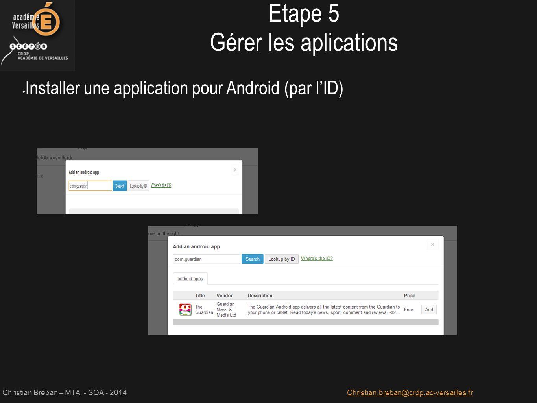 Christian Bréban – MTA - SOA - 2014Christian.breban@crdp.ac-versailles,fr Installer une application pour Android (par l'ID) Etape 5 Gérer les aplicati
