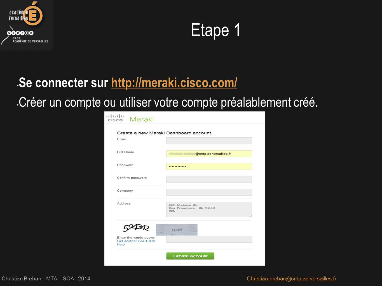 Christian Bréban – MTA - SOA - 2014Christian.breban@crdp.ac-versailles,fr Documentation : https://docs.meraki.com/display/SM/Systems+Manager+MDM?from= aQCS https://docs.meraki.com/display/SM/Systems+Manager+MDM?from= aQCS Etape 6 Réglages fins