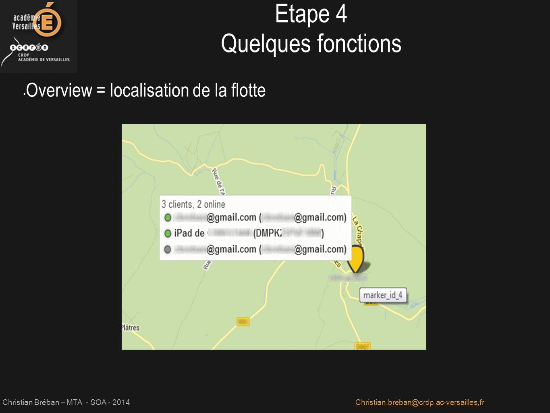 Christian Bréban – MTA - SOA - 2014Christian.breban@crdp.ac-versailles,fr Overview = localisation de la flotte Etape 4 Quelques fonctions