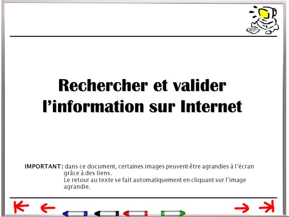 Rechercher et valider l'information sur Internet IMPORTANT : dans ce document, certaines images peuvent être agrandies à l'écran grâce à des liens.