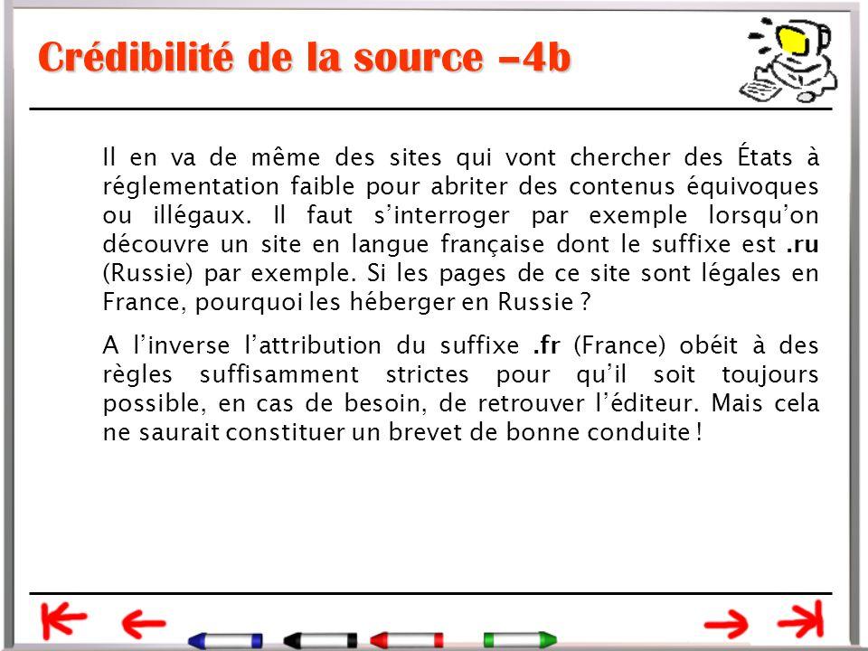 Crédibilité de la source –4b Il en va de même des sites qui vont chercher des États à réglementation faible pour abriter des contenus équivoques ou illégaux.