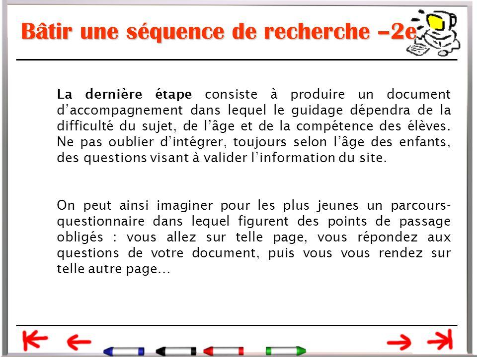 Bâtir une séquence de recherche –2e La dernière étape consiste à produire un document d'accompagnement dans lequel le guidage dépendra de la difficulté du sujet, de l'âge et de la compétence des élèves.