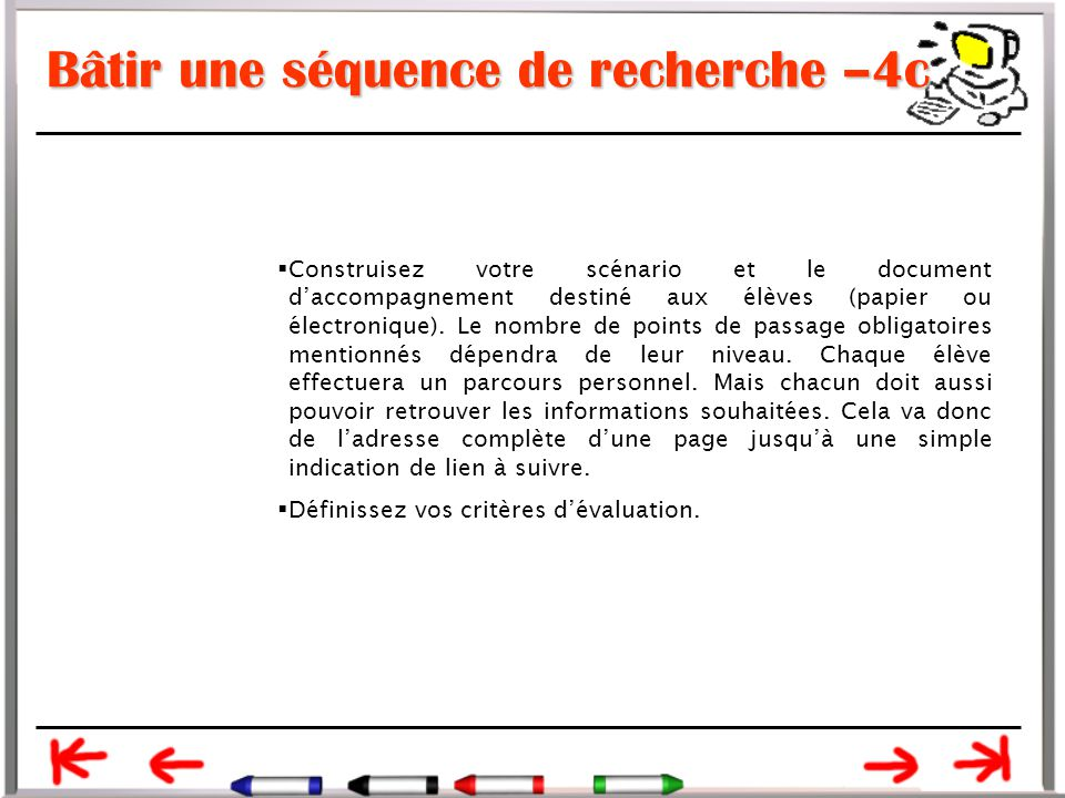 Bâtir une séquence de recherche –4c  Construisez votre scénario et le document d'accompagnement destiné aux élèves (papier ou électronique).