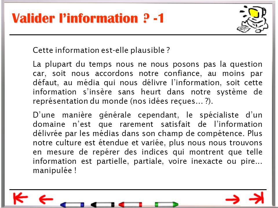 Valider l'information .Valider l'information . -1 Cette information est-elle plausible .
