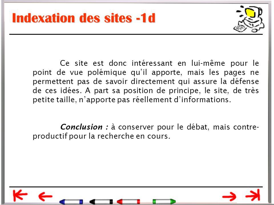 Indexation des sites -1d Ce site est donc intéressant en lui-même pour le point de vue polémique qu'il apporte, mais les pages ne permettent pas de savoir directement qui assure la défense de ces idées.