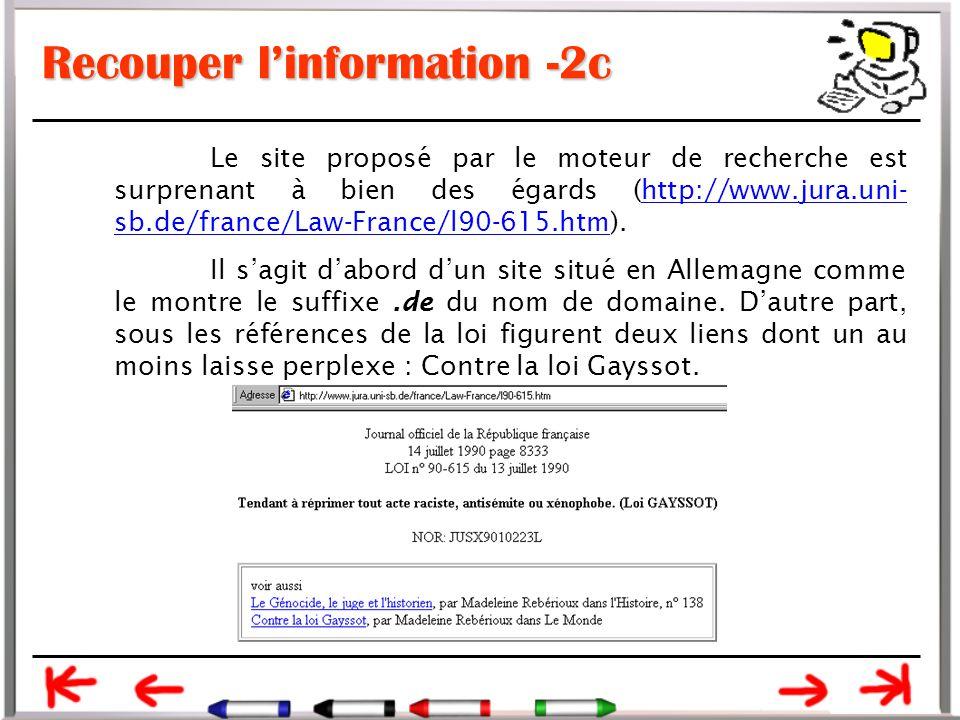 Recouper l'information -2c Le site proposé par le moteur de recherche est surprenant à bien des égards (http://www.jura.uni- sb.de/france/Law-France/l90-615.htm).http://www.jura.uni- sb.de/france/Law-France/l90-615.htm Il s'agit d'abord d'un site situé en Allemagne comme le montre le suffixe.de du nom de domaine.
