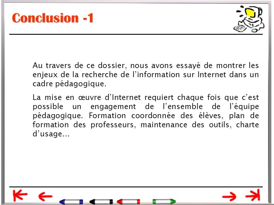 Conclusion -1 Au travers de ce dossier, nous avons essayé de montrer les enjeux de la recherche de l'information sur Internet dans un cadre pédagogique.