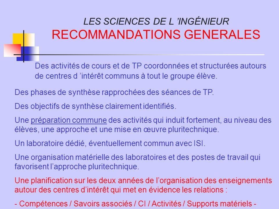 LES SCIENCES DE L 'INGÉNIEUR RECOMMANDATIONS GENERALES Des activités de cours et de TP coordonnées et structurées autours de centres d 'intérêt communs à tout le groupe élève.