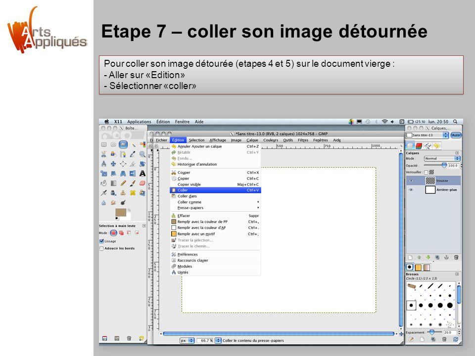 Etape 7 – coller son image détournée Pour coller son image détourée (etapes 4 et 5) sur le document vierge : - Aller sur «Edition» - Sélectionner «coller» Pour coller son image détourée (etapes 4 et 5) sur le document vierge : - Aller sur «Edition» - Sélectionner «coller»