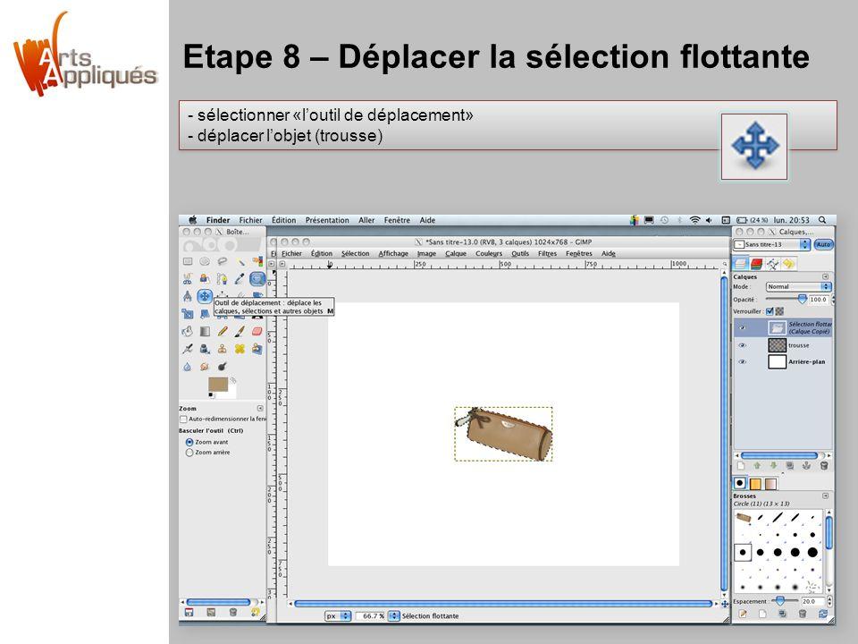 Etape 8 – Déplacer la sélection flottante - sélectionner «l'outil de déplacement» - déplacer l'objet (trousse) - sélectionner «l'outil de déplacement» - déplacer l'objet (trousse)