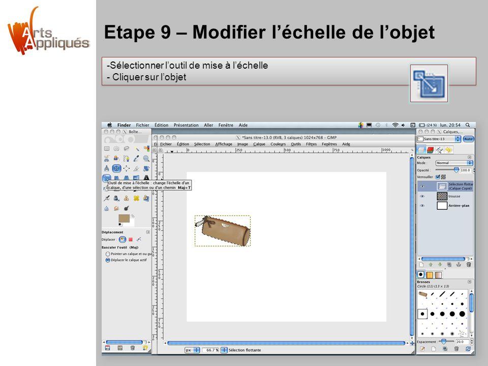 Etape 9 – Modifier l'échelle de l'objet -Sélectionner l'outil de mise à l'échelle - Cliquer sur l'objet -Sélectionner l'outil de mise à l'échelle - Cliquer sur l'objet