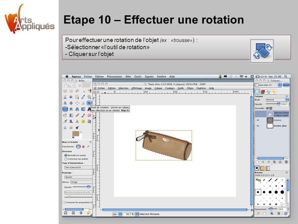 Etape 10 – Effectuer une rotation Pour effectuer une rotation de l'objet (ex : «trousse» ) : -Sélectionner «l'outil de rotation» - Cliquer sur l'objet Pour effectuer une rotation de l'objet (ex : «trousse» ) : -Sélectionner «l'outil de rotation» - Cliquer sur l'objet