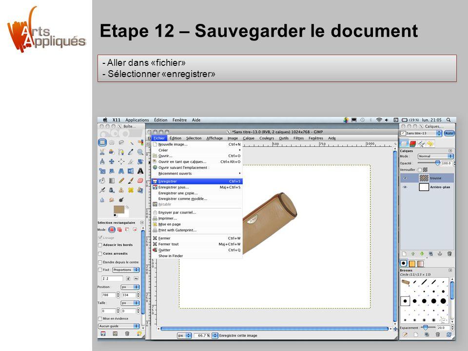 Etape 12 – Sauvegarder le document - Aller dans «fichier» - Sélectionner «enregistrer» - Aller dans «fichier» - Sélectionner «enregistrer»