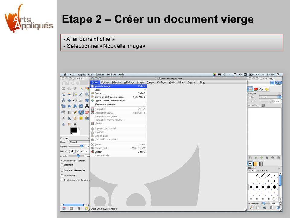 Etape 2 – Créer un document vierge - Aller dans «fichier» - Sélectionner «Nouvelle image» - Aller dans «fichier» - Sélectionner «Nouvelle image»
