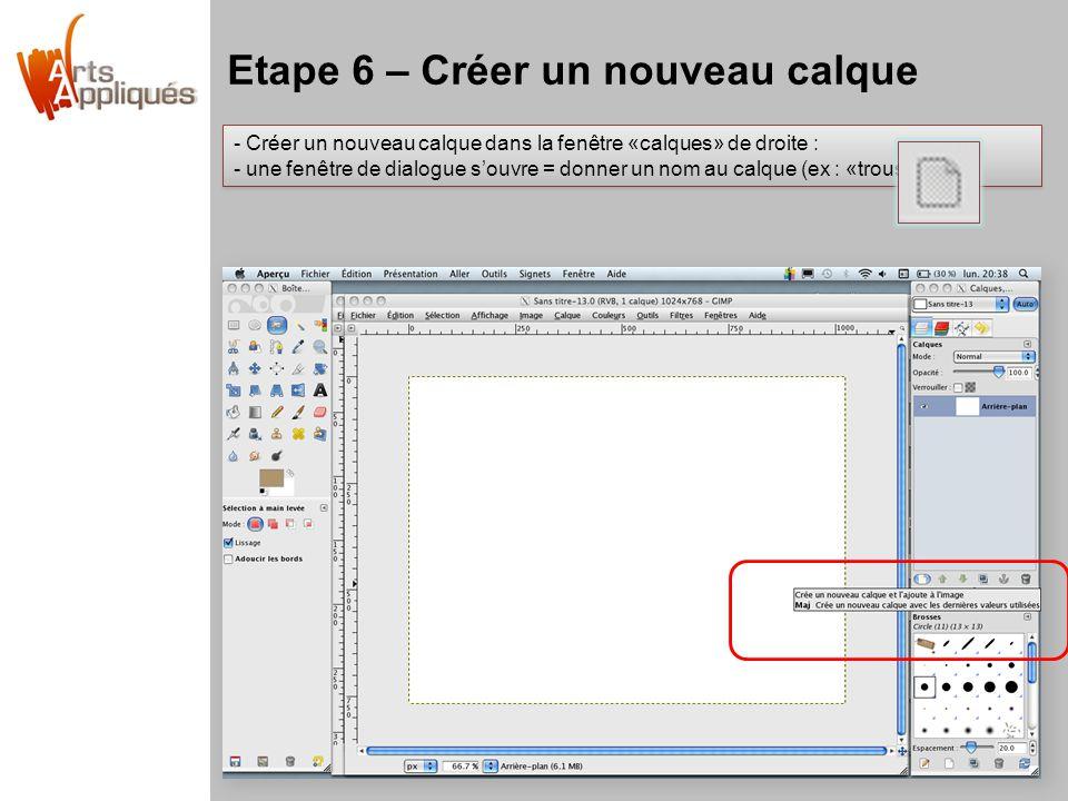 Etape 6 – Créer un nouveau calque - Créer un nouveau calque dans la fenêtre «calques» de droite : - une fenêtre de dialogue s'ouvre = donner un nom au calque (ex : «trousse») - Créer un nouveau calque dans la fenêtre «calques» de droite : - une fenêtre de dialogue s'ouvre = donner un nom au calque (ex : «trousse»)