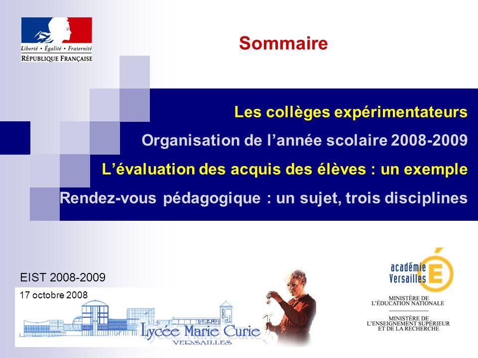 Sommaire Les collèges expérimentateurs Organisation de l'année scolaire 2008-2009 L'évaluation des acquis des élèves : un exemple Rendez-vous pédagogi