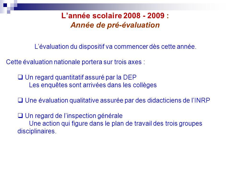 L'année scolaire 2008 - 2009 : Année de pré-évaluation L'évaluation du dispositif va commencer dès cette année. Cette évaluation nationale portera sur