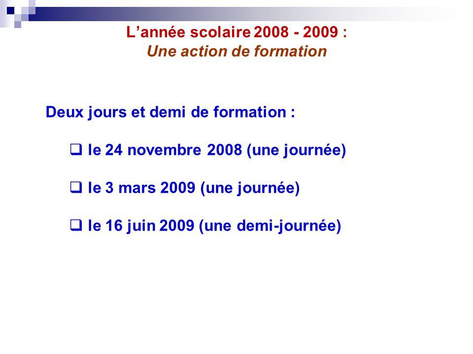 L'année scolaire 2008 - 2009 : Une action de formation Deux jours et demi de formation :  le 24 novembre 2008 (une journée)  le 3 mars 2009 (une jou