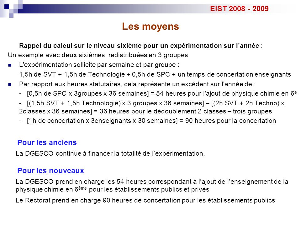 Les moyens EIST 2008 - 2009 Pour les anciens La DGESCO continue à financer la totalité de l'expérimentation. Pour les nouveaux Rappel du calcul sur le