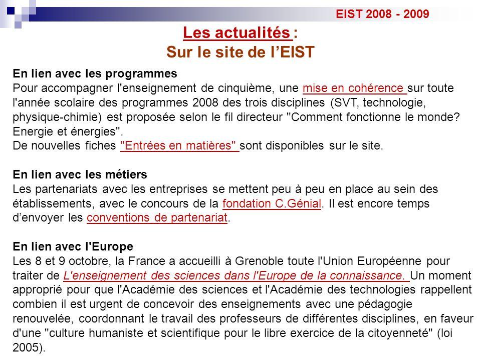 L'année scolaire 2008 - 2009  Au plan national, une quarantaine de Collèges sont dans l'EIST  Il y a une demande à ce que les équipes ne s'éloignent pas trop des guides 6 ème et 5 ème élaborés par l'académie des sciences  Pierre Léna souhaite que l'on développe la 5 ème l'année prochaine.
