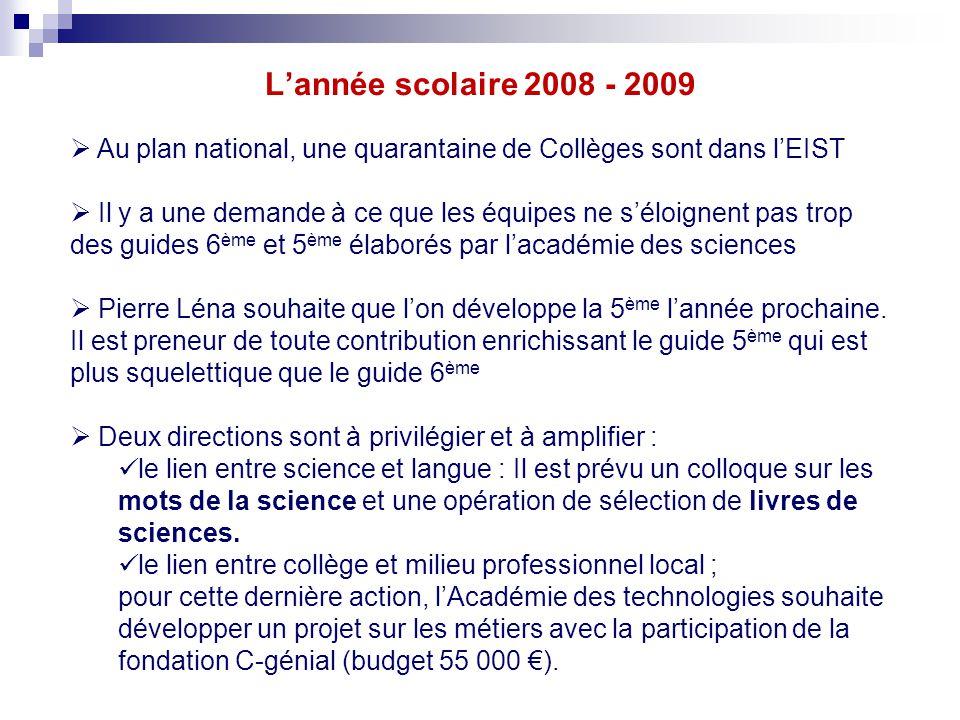 L'année scolaire 2008 - 2009  Au plan national, une quarantaine de Collèges sont dans l'EIST  Il y a une demande à ce que les équipes ne s'éloignent