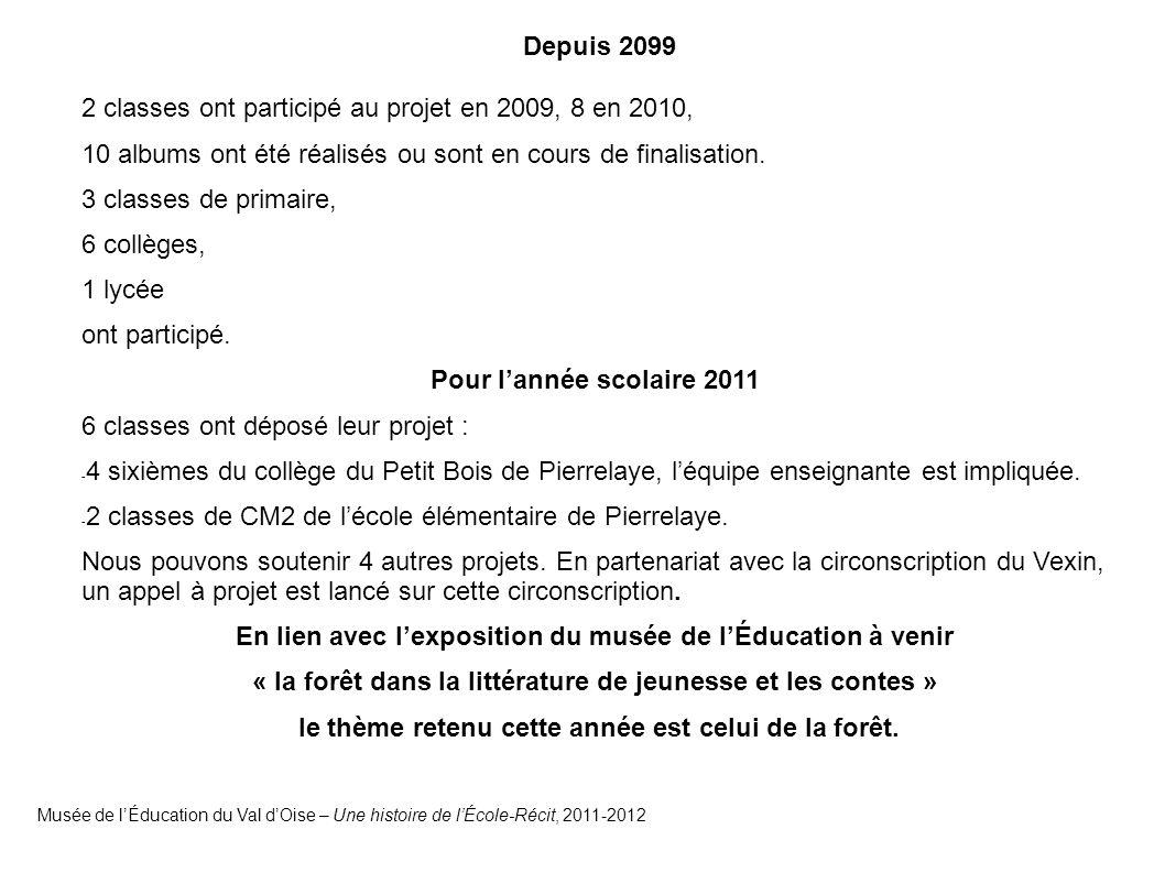 Musée de l'Éducation du Val d'Oise – Une histoire de l'École-Récit, 2011-2012 Depuis 2099 2 classes ont participé au projet en 2009, 8 en 2010, 10 albums ont été réalisés ou sont en cours de finalisation.