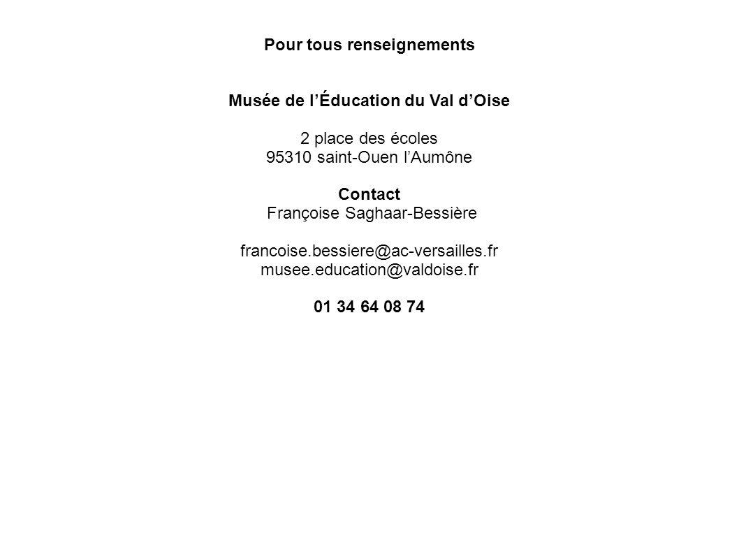 Pour tous renseignements Musée de l'Éducation du Val d'Oise 2 place des écoles 95310 saint-Ouen l'Aumône Contact Françoise Saghaar-Bessière francoise.bessiere@ac-versailles.fr musee.education@valdoise.fr 01 34 64 08 74