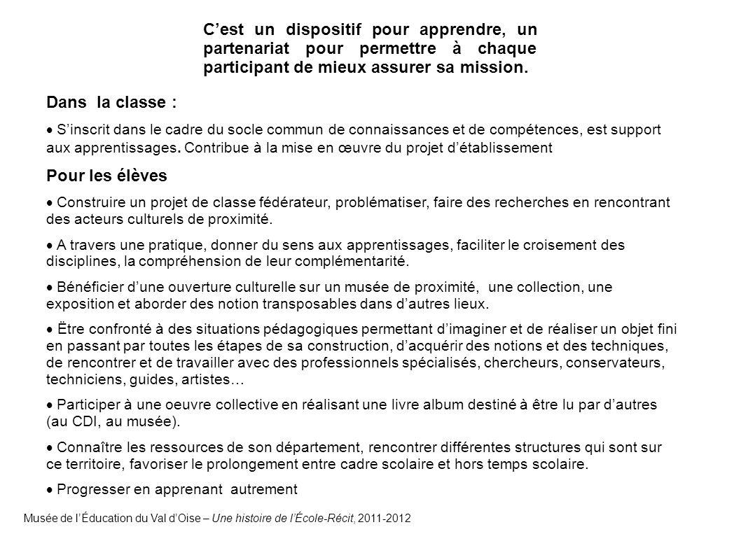 Musée de l'Éducation du Val d'Oise – Une histoire de l'École-Récit, 2011-2012 C'est un dispositif pour apprendre, un partenariat pour permettre à chaque participant de mieux assurer sa mission.