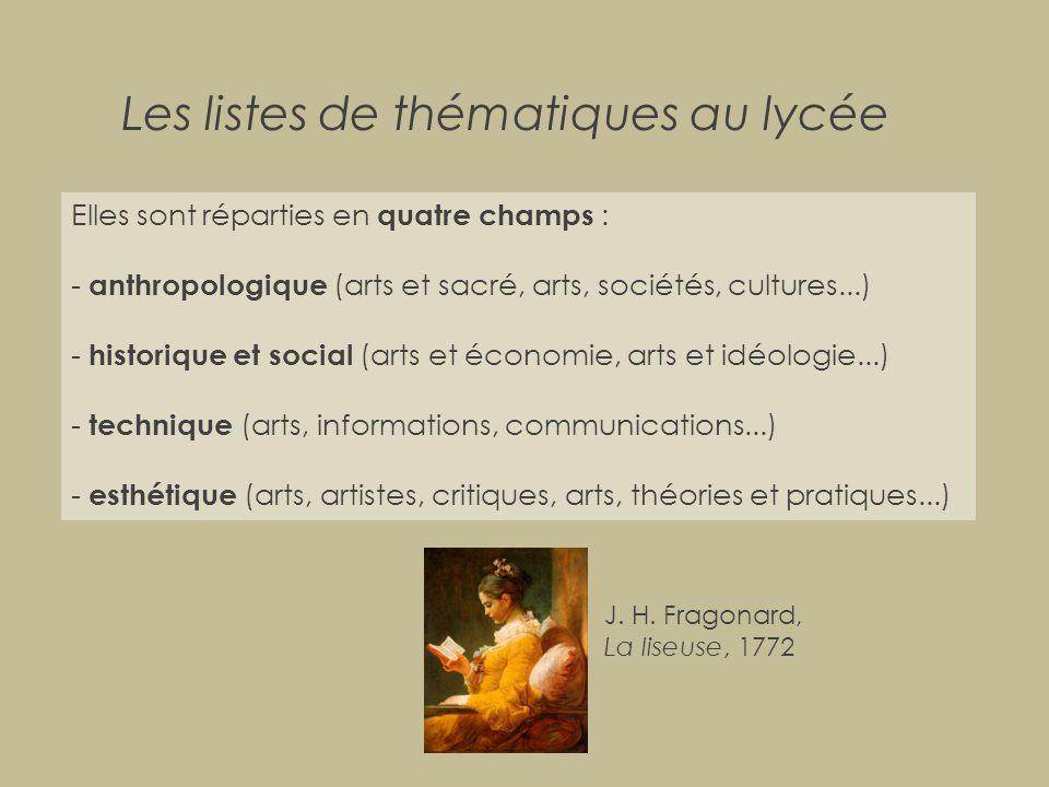 Les listes de thématiques au lycée Elles sont réparties en quatre champs : - anthropologique (arts et sacré, arts, sociétés, cultures...) - historique
