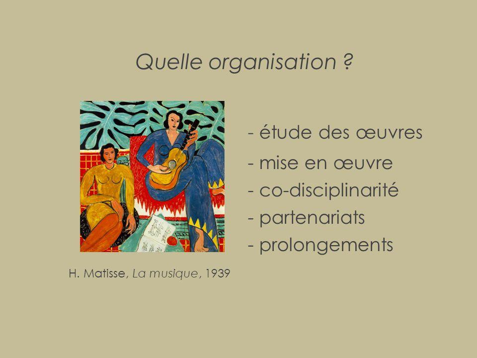 Quelle organisation ? - étude des œuvres H. Matisse, La musique, 1939 - mise en œuvre - co-disciplinarité - partenariats - prolongements