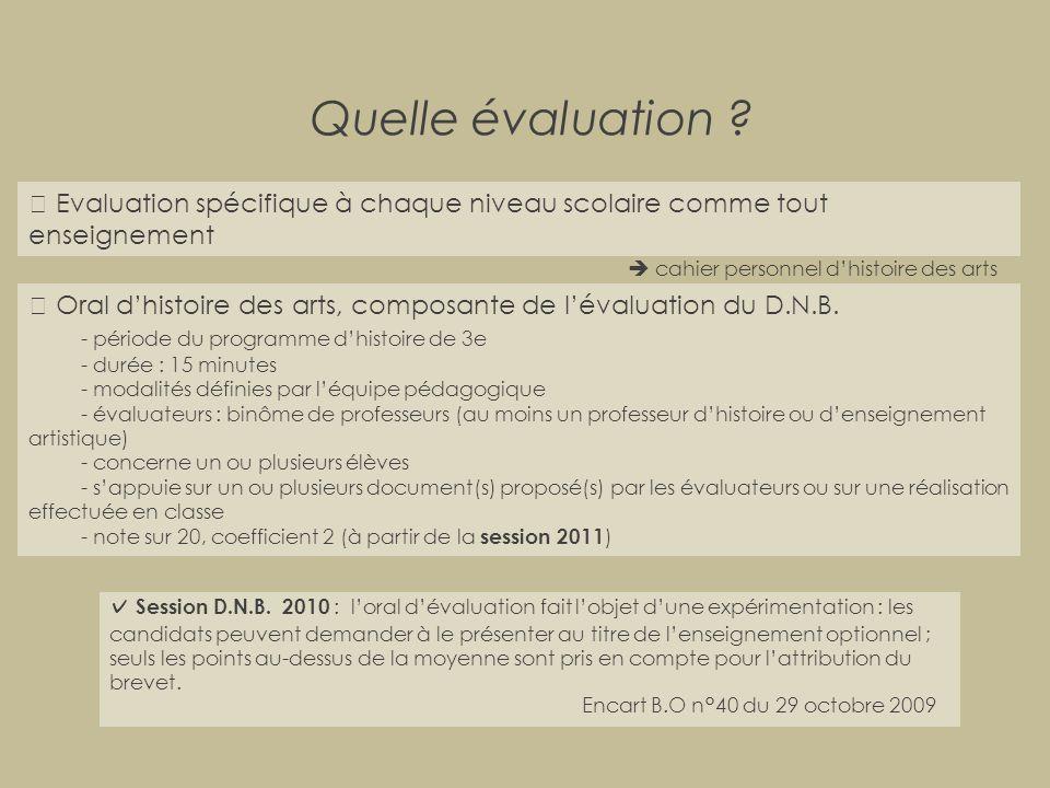 Quelle évaluation ?  Evaluation spécifique à chaque niveau scolaire comme tout enseignement  cahier personnel d'histoire des arts  Oral d'histoire