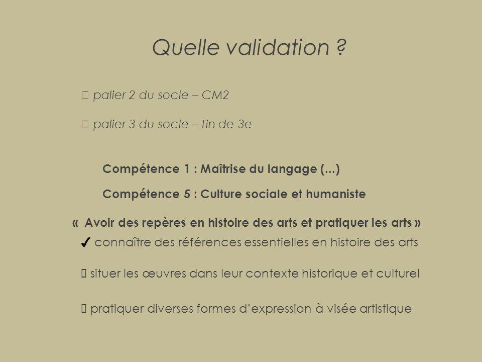 Quelle validation ?  palier 2 du socle – CM2  palier 3 du socle – fin de 3e Compétence 5 : Culture sociale et humaniste « Avoir des repères en histo