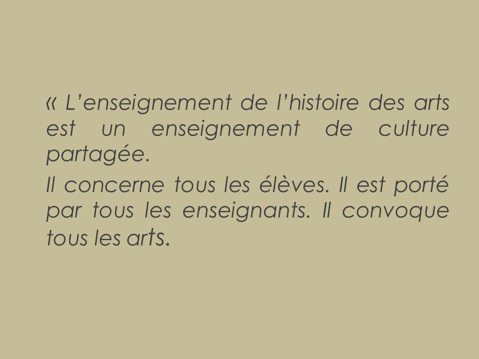 « L'enseignement de l'histoire des arts est un enseignement de culture partagée. Il concerne tous les élèves. Il est porté par tous les enseignants. I