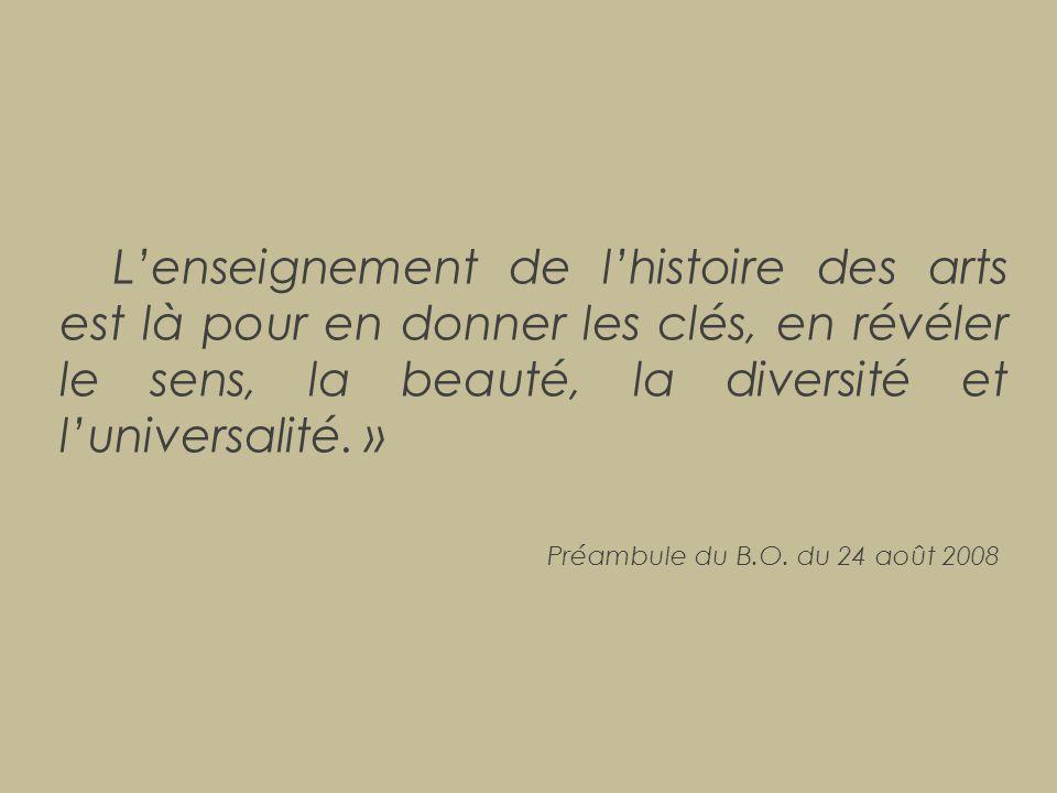 L'enseignement de l'histoire des arts est là pour en donner les clés, en révéler le sens, la beauté, la diversité et l'universalité. » Préambule du B.
