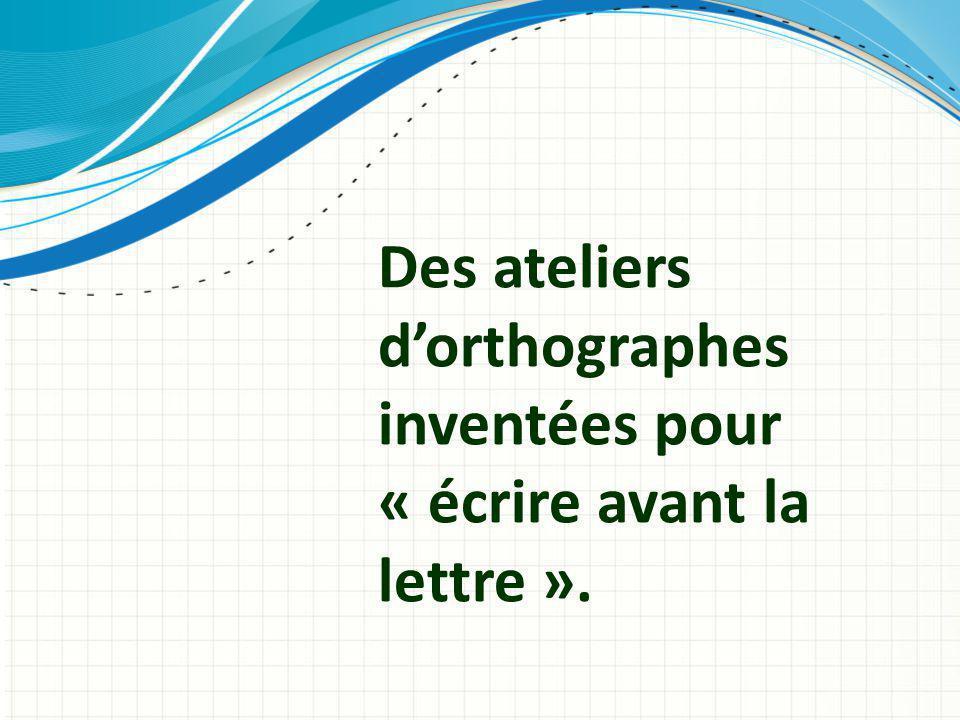 Des ateliers d'orthographes inventées pour « écrire avant la lettre ».