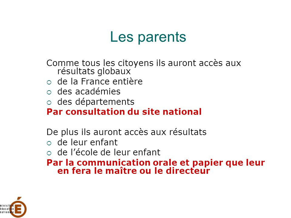 Les parents Comme tous les citoyens ils auront accès aux résultats globaux  de la France entière  des académies  des départements Par consultation