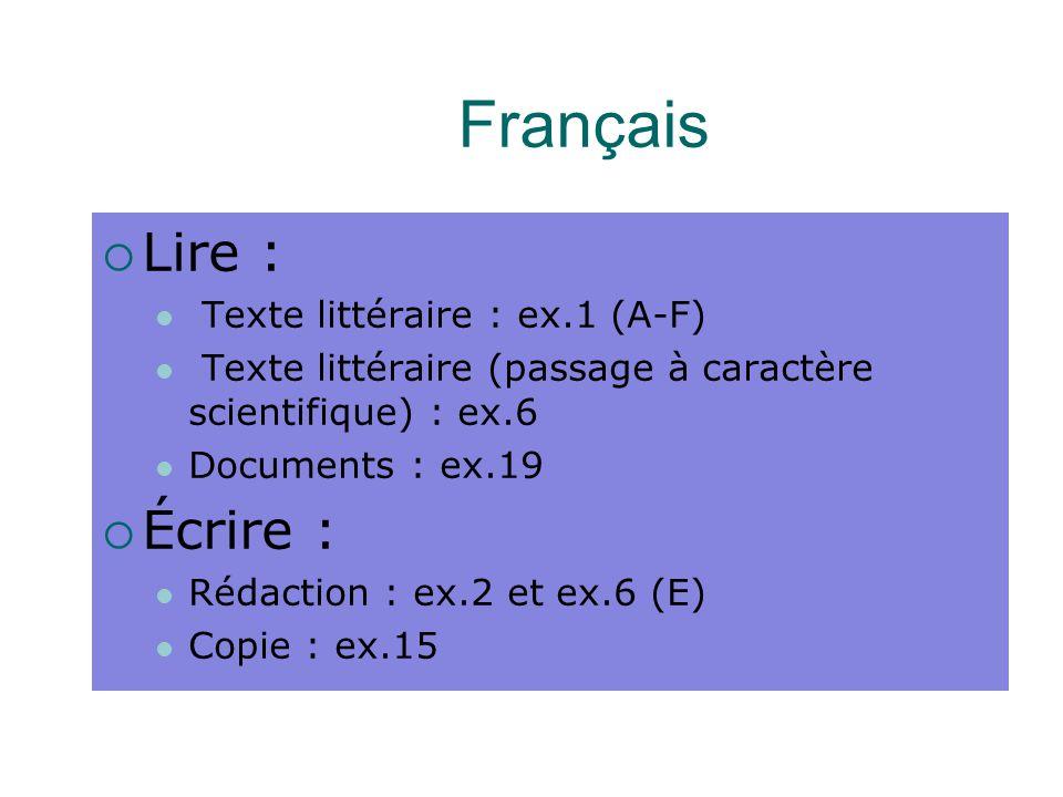 Français  Lire : Texte littéraire : ex.1 (A-F) Texte littéraire (passage à caractère scientifique) : ex.6 Documents : ex.19  Écrire : Rédaction : ex.2 et ex.6 (E) Copie : ex.15