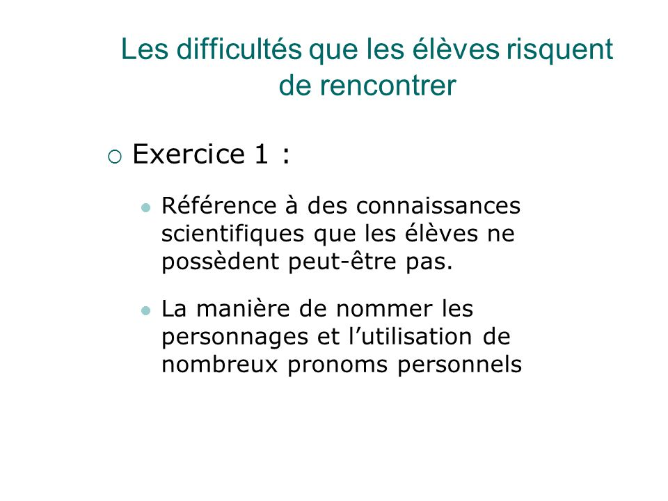 Les difficultés que les élèves risquent de rencontrer  Exercice 1 : Référence à des connaissances scientifiques que les élèves ne possèdent peut-être pas.
