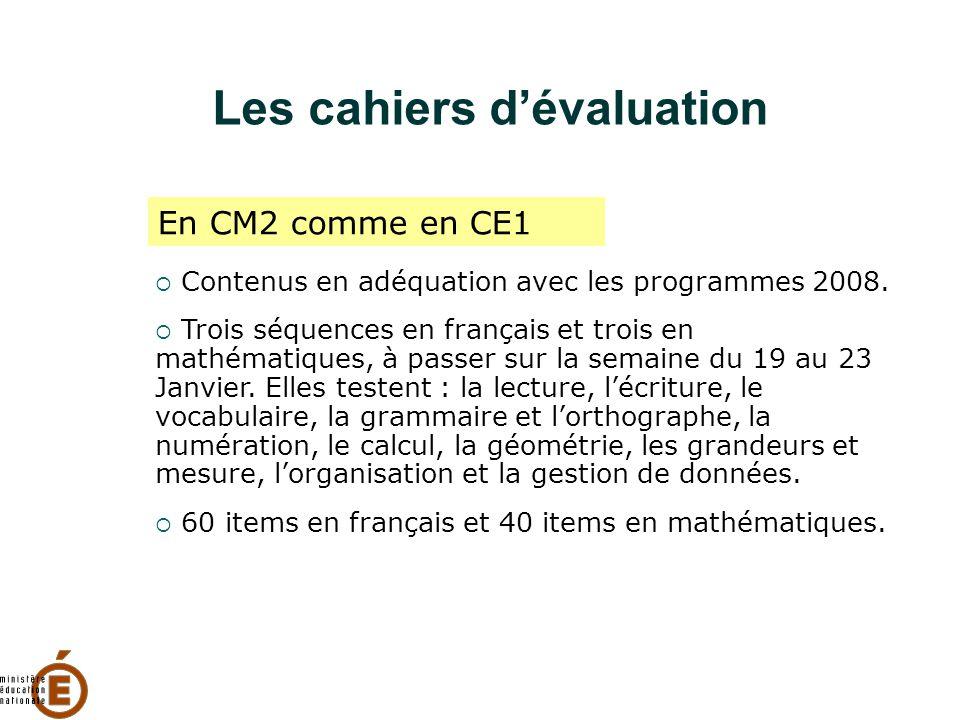 Les cahiers d'évaluation  Contenus en adéquation avec les programmes 2008.  Trois séquences en français et trois en mathématiques, à passer sur la s