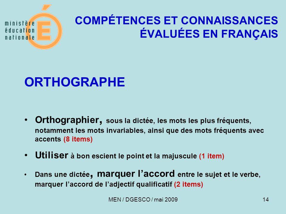 14 COMPÉTENCES ET CONNAISSANCES ÉVALUÉES EN FRANÇAIS ORTHOGRAPHE Orthographier, sous la dictée, les mots les plus fréquents, notamment les mots invari