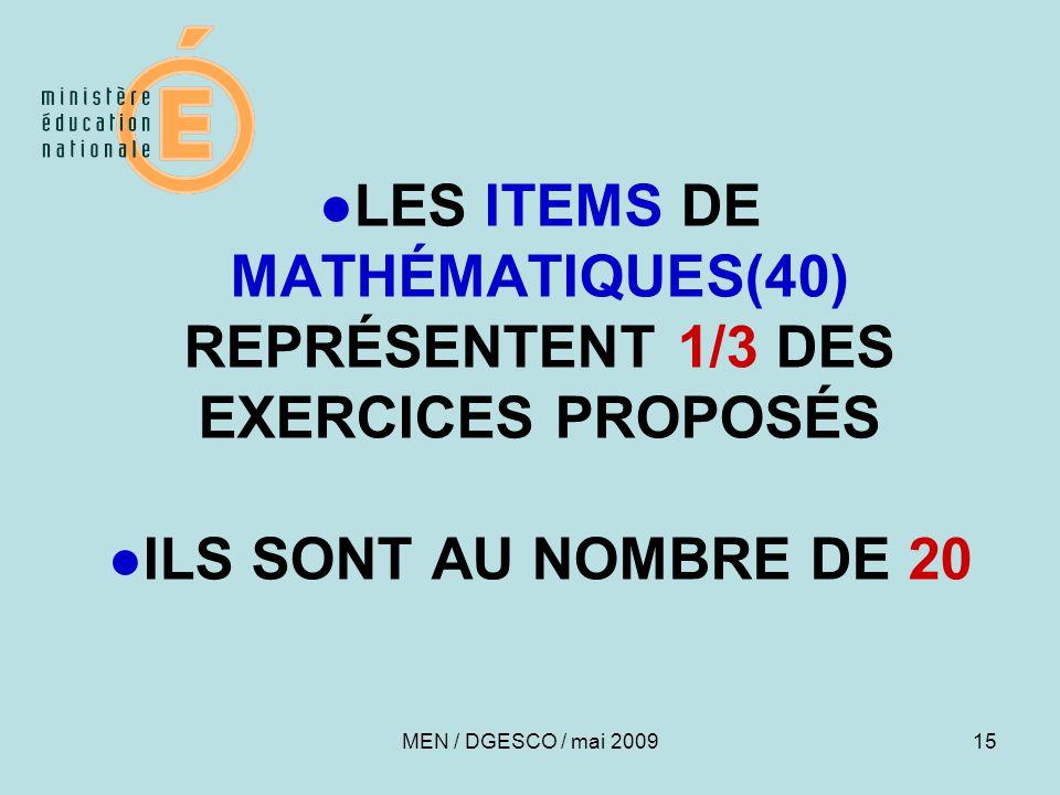 15 ●LES ITEMS DE MATHÉMATIQUES(40) REPRÉSENTENT 1/3 DES EXERCICES PROPOSÉS ●ILS SONT AU NOMBRE DE 20 MEN / DGESCO / mai 2009